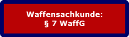 Waffensachkunde: § 7 WaffG