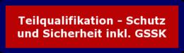 """Zum Lehrgang: """"Teilqualifikation - Schutz und Sicherheit inkl. GSSK"""""""